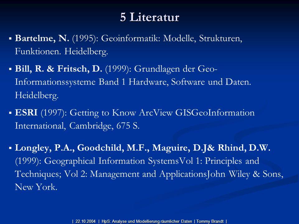 5 Literatur Bartelme, N. (1995): Geoinformatik: Modelle, Strukturen, Funktionen. Heidelberg.