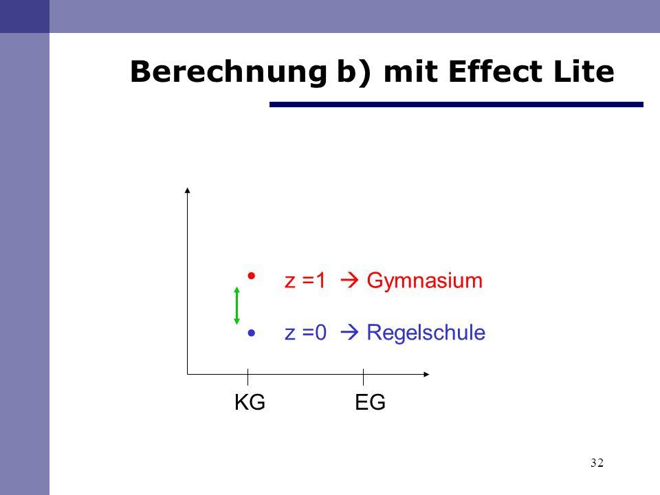 . . Berechnung b) mit Effect Lite z =1  Gymnasium z =0  Regelschule