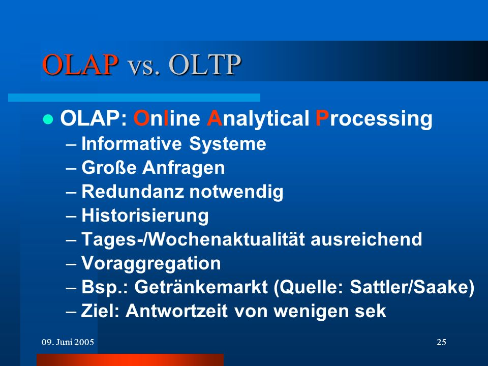OLAP vs. OLTP OLAP: Online Analytical Processing Informative Systeme