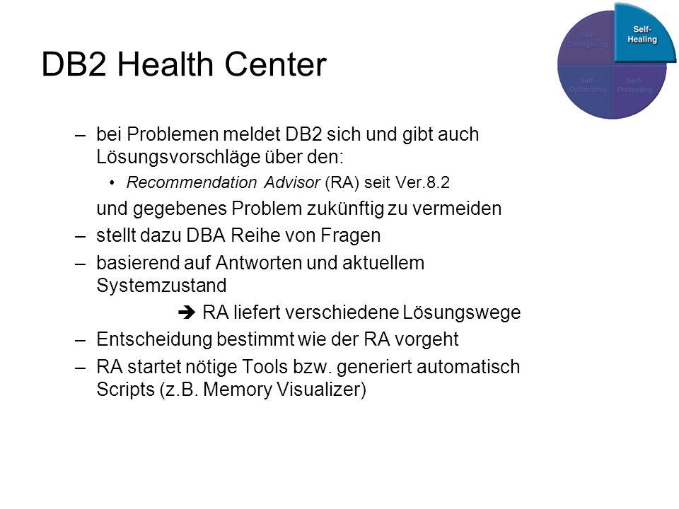 DB2 Health Center bei Problemen meldet DB2 sich und gibt auch Lösungsvorschläge über den: Recommendation Advisor (RA) seit Ver.8.2.