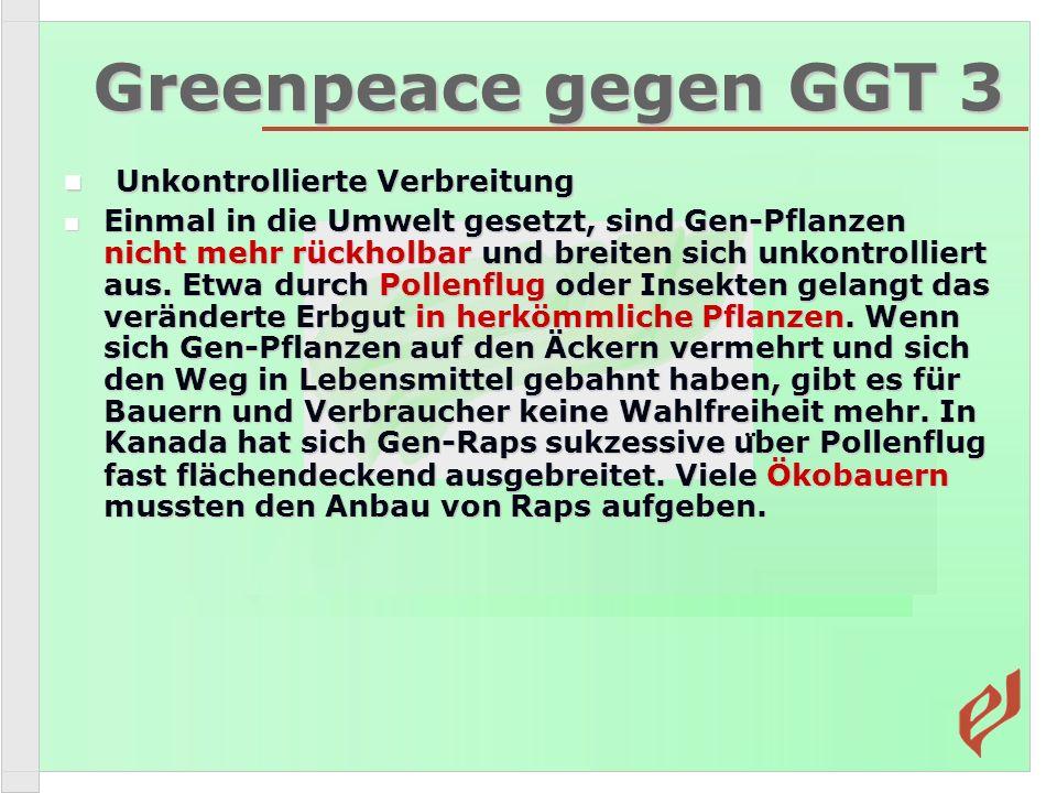 Greenpeace gegen GGT 3 Unkontrollierte Verbreitung