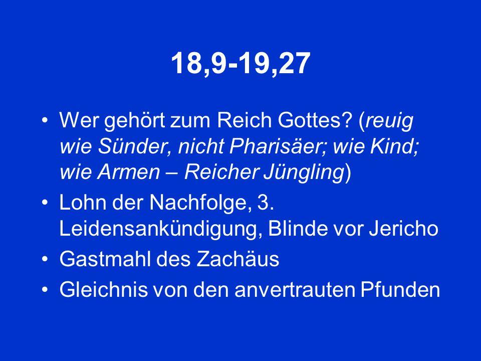 18,9-19,27 Wer gehört zum Reich Gottes (reuig wie Sünder, nicht Pharisäer; wie Kind; wie Armen – Reicher Jüngling)
