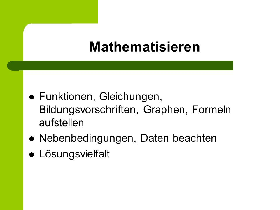 Mathematisieren Funktionen, Gleichungen, Bildungsvorschriften, Graphen, Formeln aufstellen. Nebenbedingungen, Daten beachten.