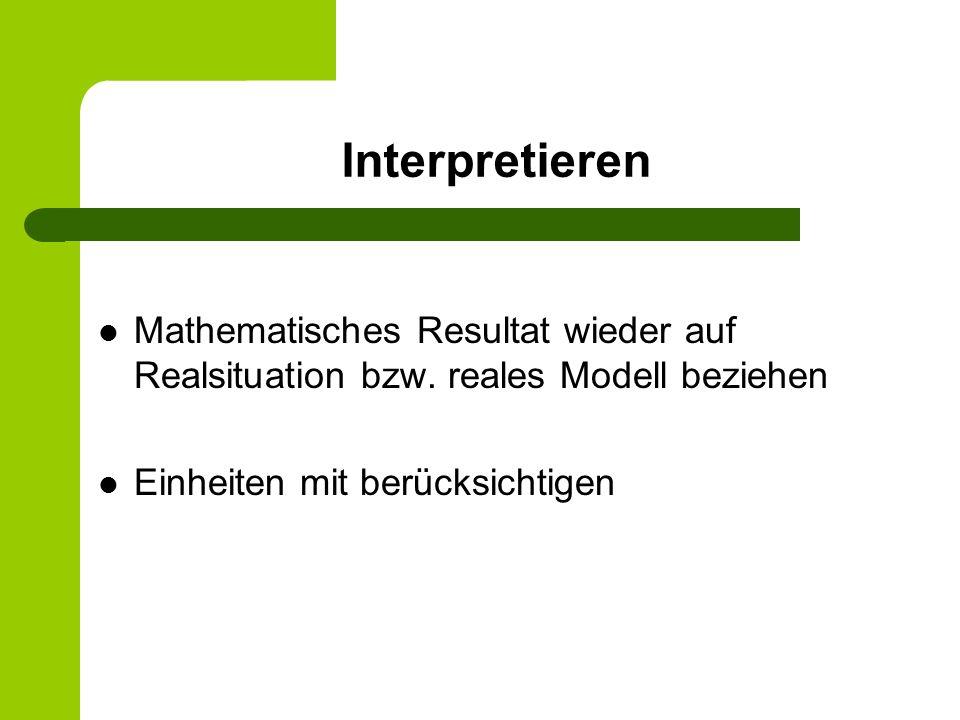 InterpretierenMathematisches Resultat wieder auf Realsituation bzw.