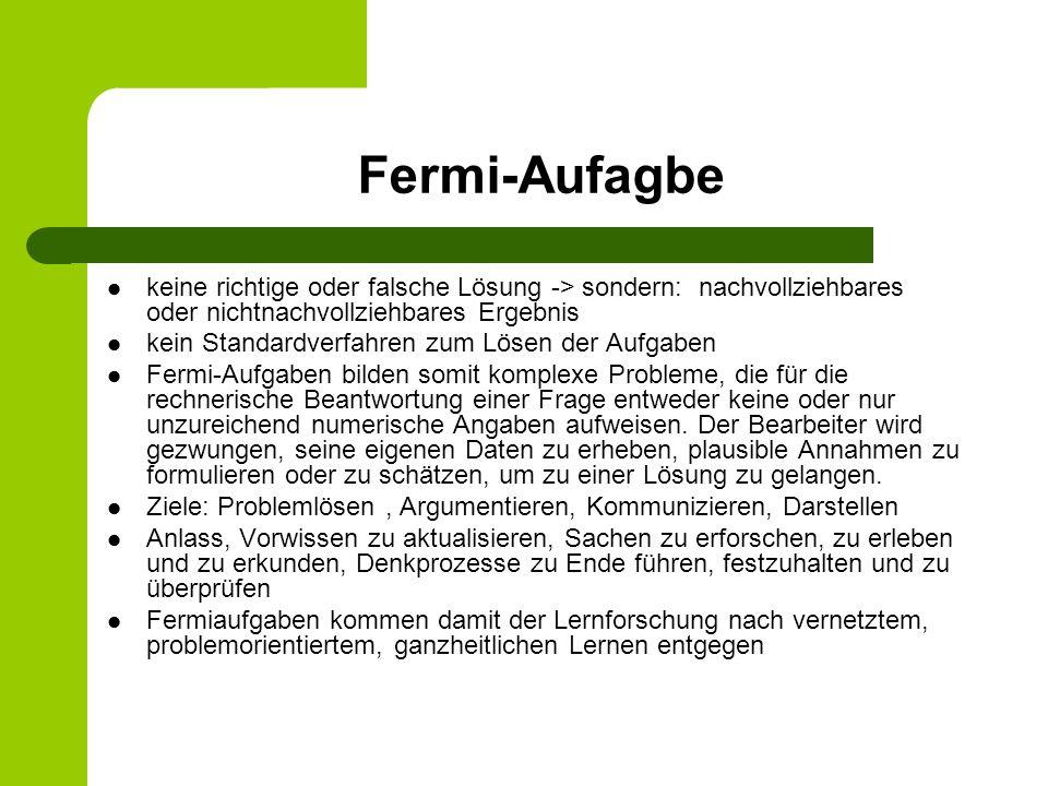 Fermi-Aufagbe keine richtige oder falsche Lösung -> sondern: nachvollziehbares oder nichtnachvollziehbares Ergebnis.