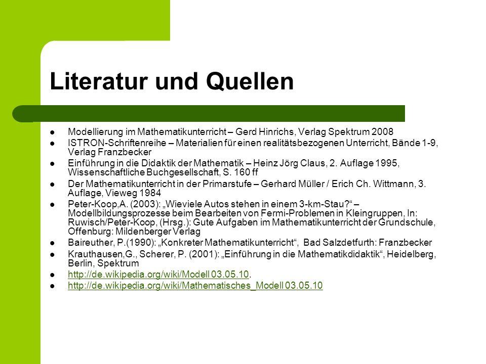 Literatur und Quellen Modellierung im Mathematikunterricht – Gerd Hinrichs, Verlag Spektrum 2008.