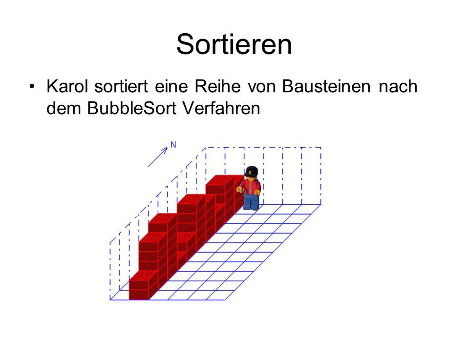 Sortieren Karol sortiert eine Reihe von Bausteinen nach dem BubbleSort Verfahren