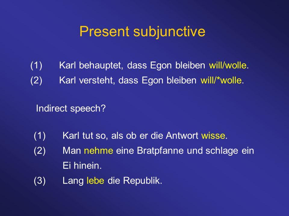 Present subjunctive (1) Karl behauptet, dass Egon bleiben will/wolle.