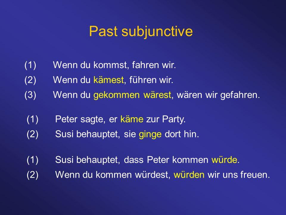 Past subjunctive (1) Wenn du kommst, fahren wir.
