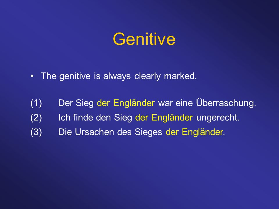 Genitive The genitive is always clearly marked.