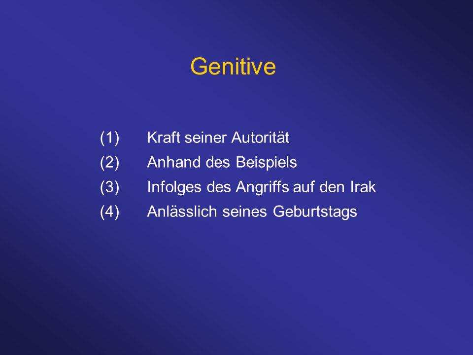 Genitive (1) Kraft seiner Autorität (2) Anhand des Beispiels