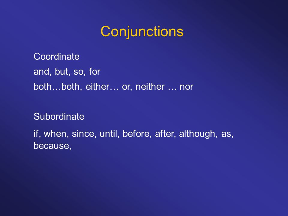 Conjunctions Coordinate and, but, so, for