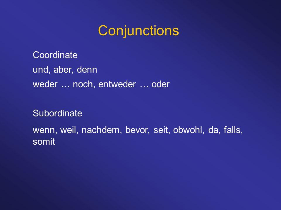 Conjunctions Coordinate und, aber, denn weder … noch, entweder … oder