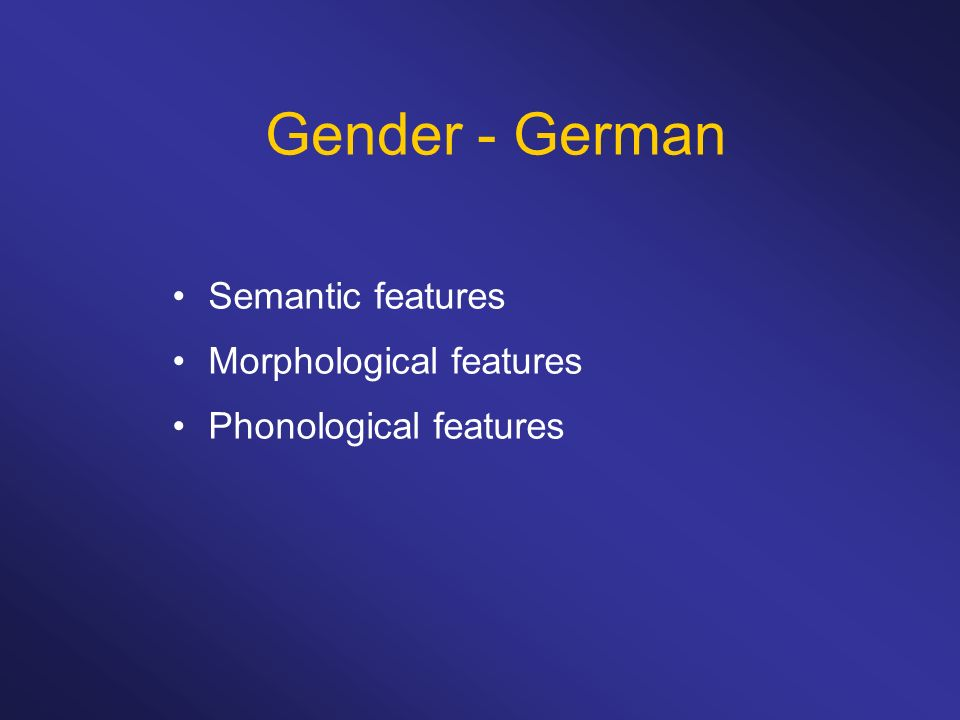 Gender - German Semantic features Morphological features