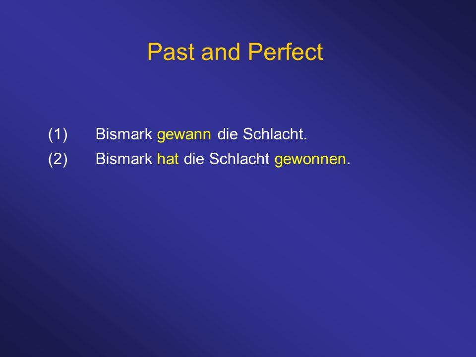 Past and Perfect (1) Bismark gewann die Schlacht.