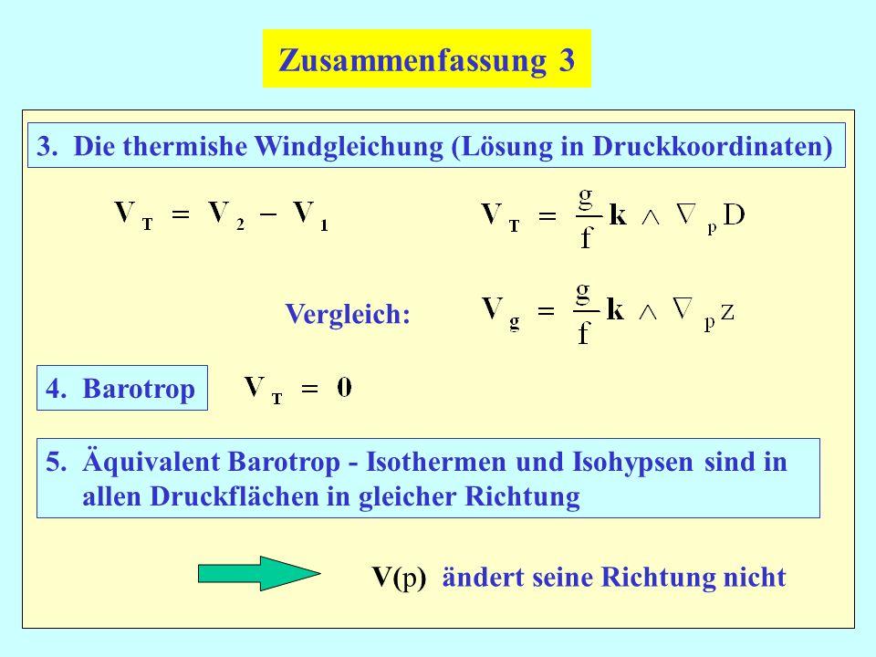 Zusammenfassung 3 3. Die thermishe Windgleichung (Lösung in Druckkoordinaten) Vergleich: 4. Barotrop.