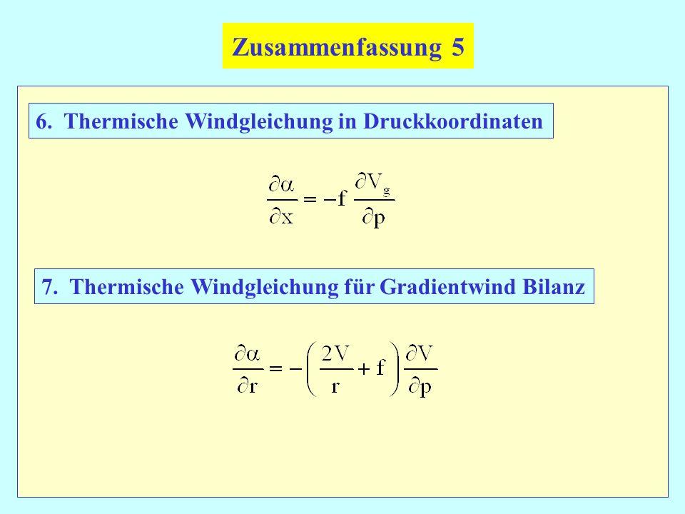 Zusammenfassung 5 6. Thermische Windgleichung in Druckkoordinaten