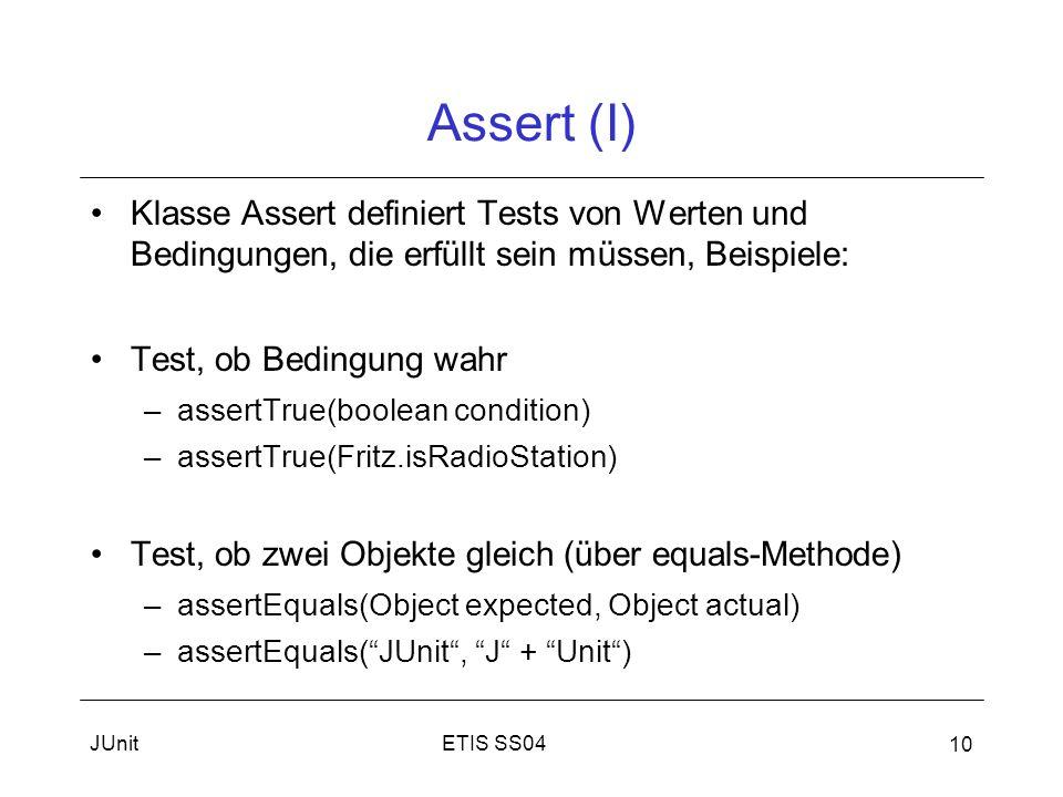 Assert (I) Klasse Assert definiert Tests von Werten und Bedingungen, die erfüllt sein müssen, Beispiele: