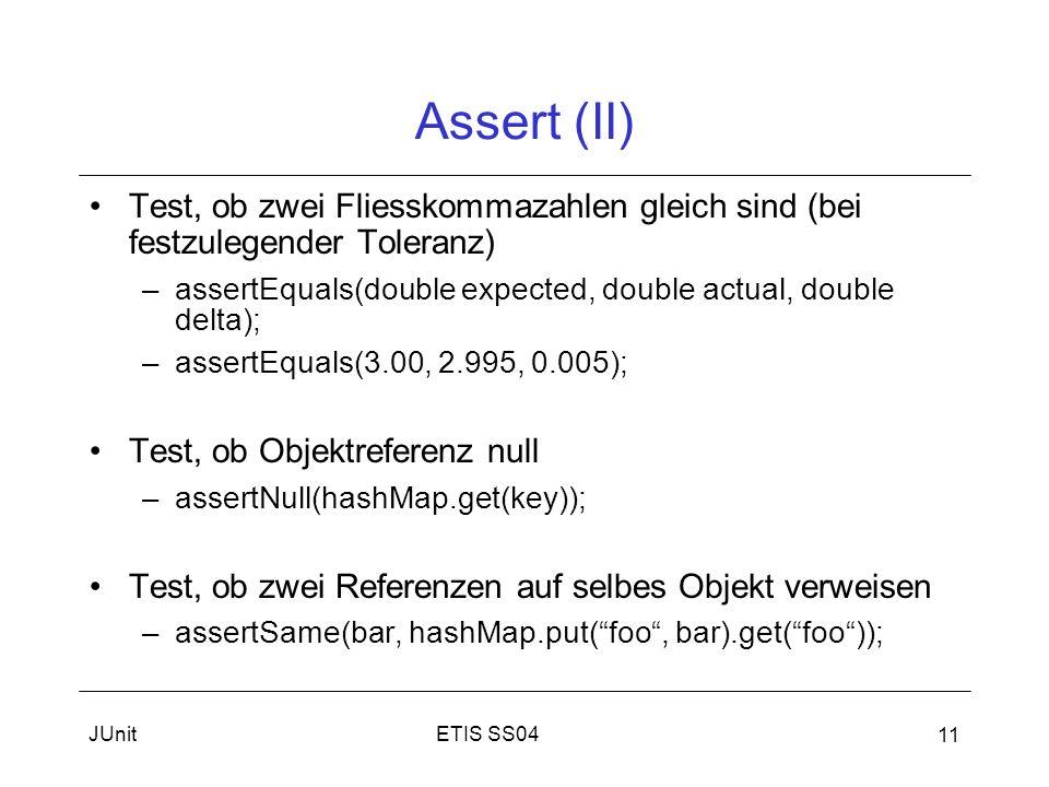 Assert (II) Test, ob zwei Fliesskommazahlen gleich sind (bei festzulegender Toleranz) assertEquals(double expected, double actual, double delta);