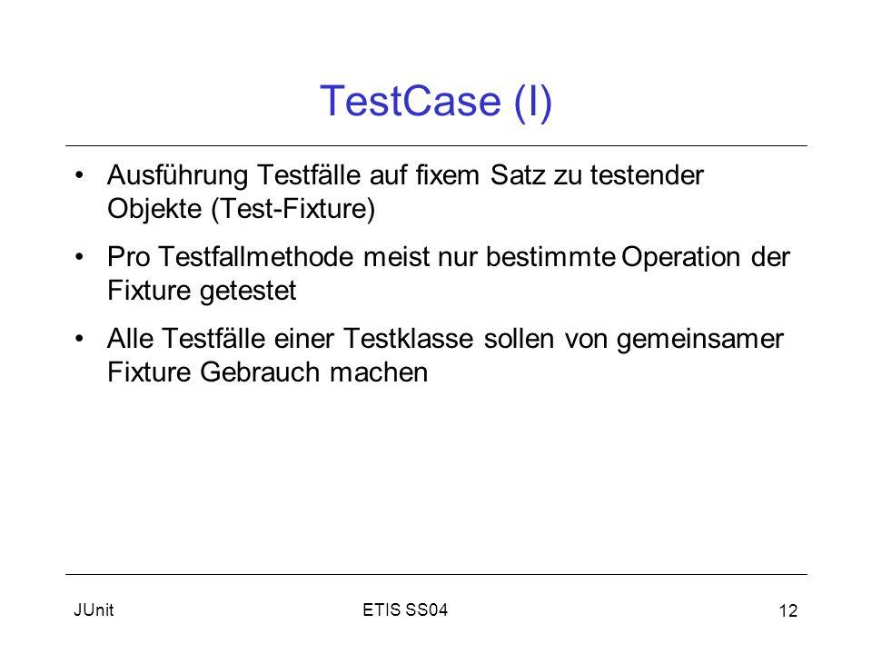 TestCase (I) Ausführung Testfälle auf fixem Satz zu testender Objekte (Test-Fixture)