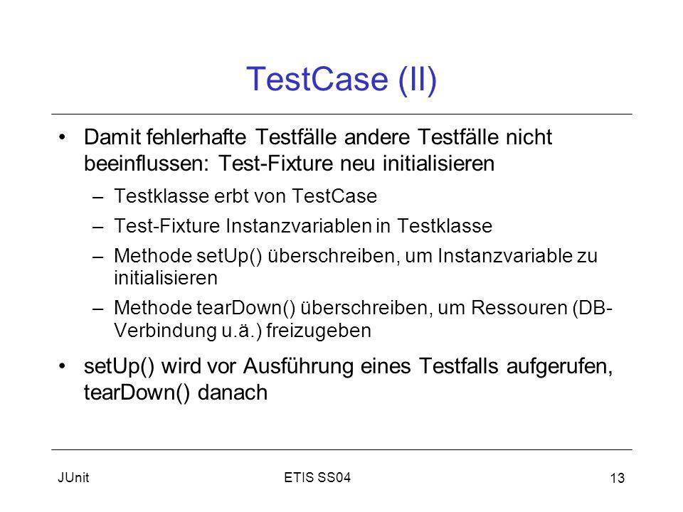 TestCase (II) Damit fehlerhafte Testfälle andere Testfälle nicht beeinflussen: Test-Fixture neu initialisieren.