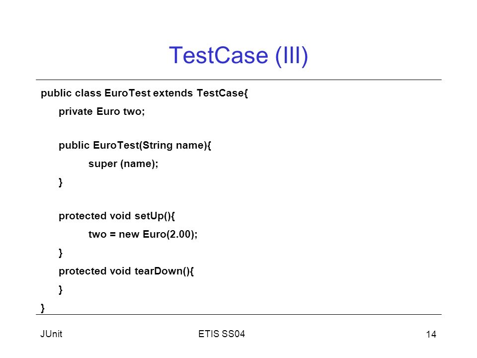 TestCase (III) public class EuroTest extends TestCase{