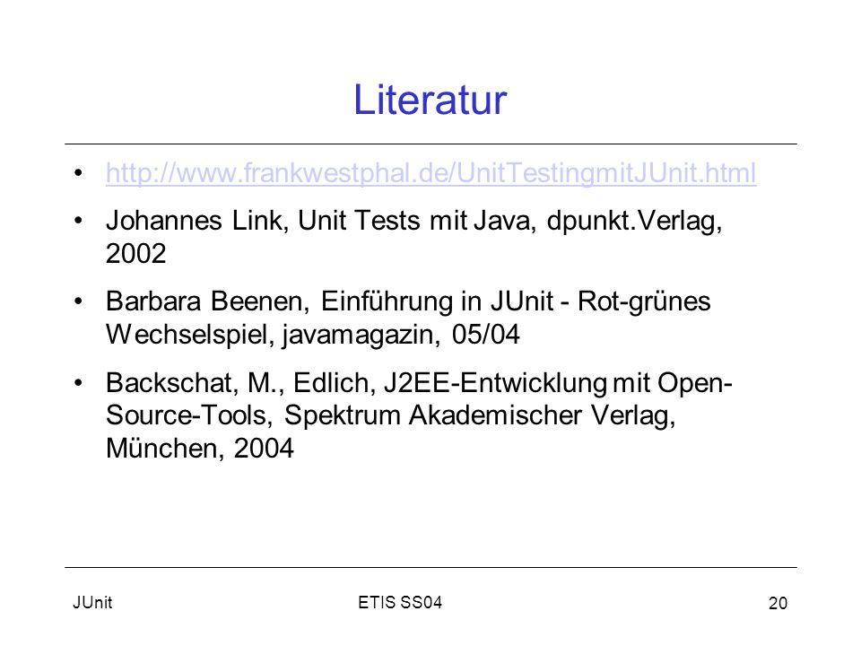 Literatur http://www.frankwestphal.de/UnitTestingmitJUnit.html