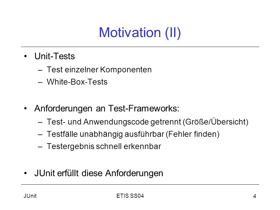 Motivation (II) Unit-Tests Anforderungen an Test-Frameworks: