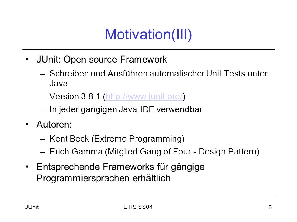 Motivation(III) JUnit: Open source Framework Autoren: