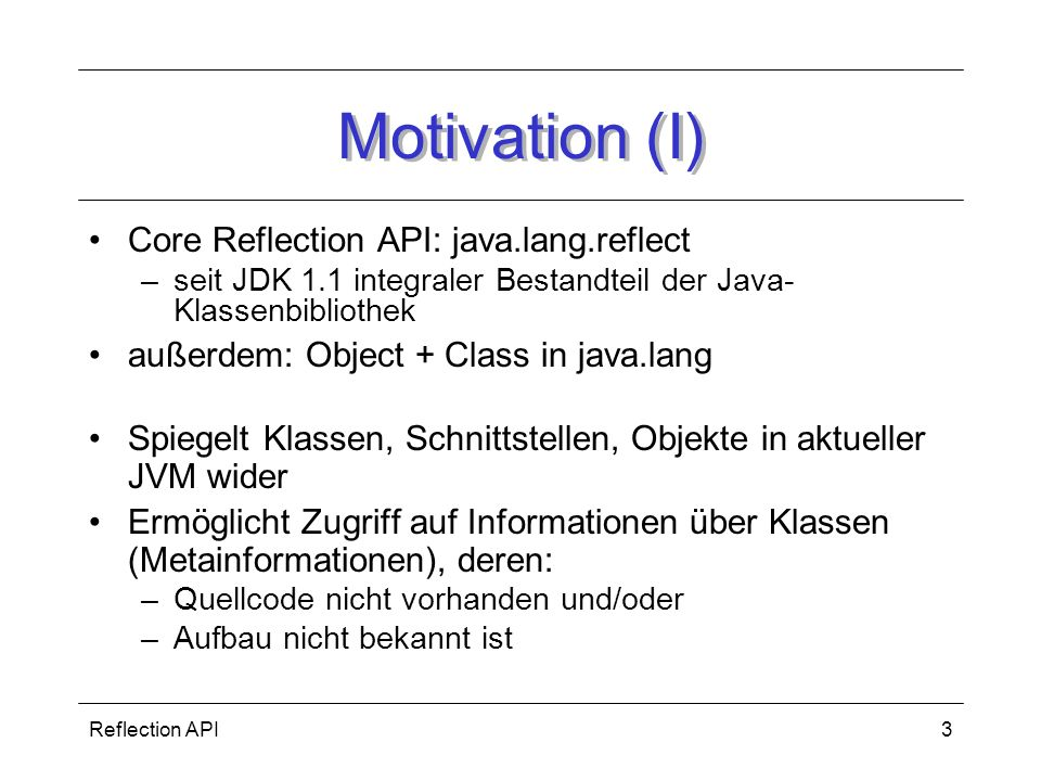 Motivation (I) Core Reflection API: java.lang.reflect