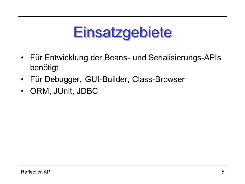 Einsatzgebiete Für Entwicklung der Beans- und Serialisierungs-APIs benötigt. Für Debugger, GUI-Builder, Class-Browser.