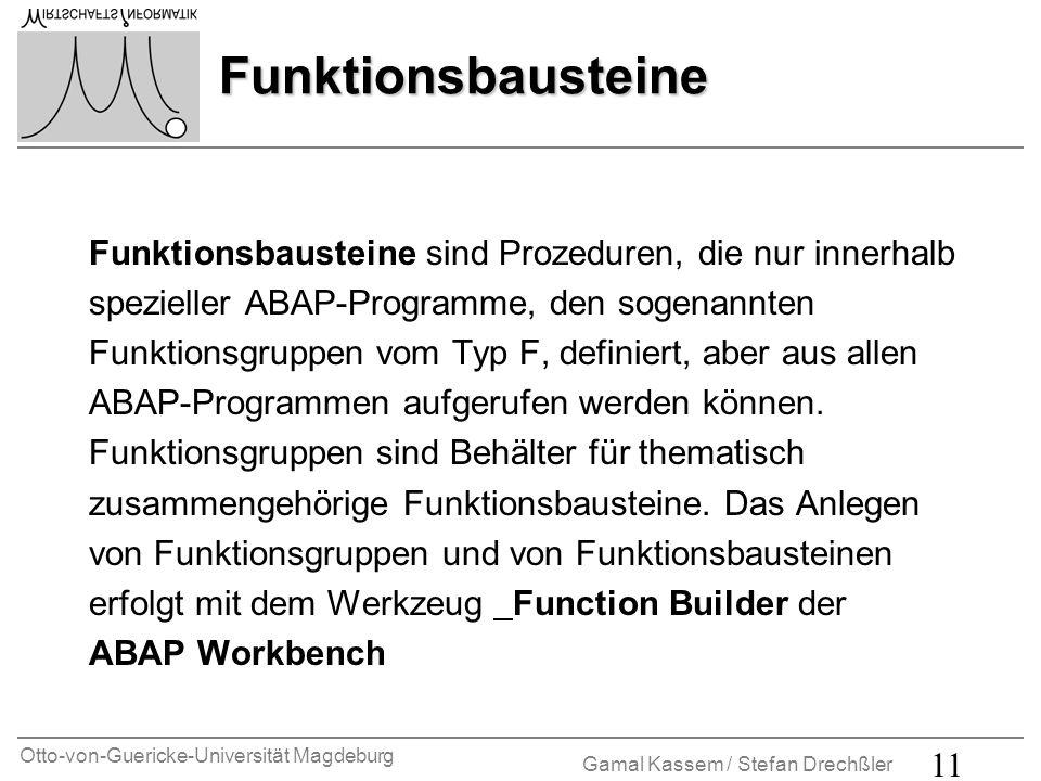 Funktionsbausteine Funktionsbausteine sind Prozeduren, die nur innerhalb. spezieller ABAP-Programme, den sogenannten.