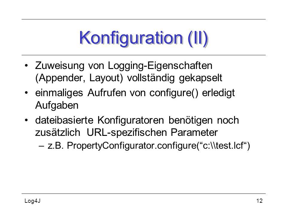 Konfiguration (II) Zuweisung von Logging-Eigenschaften (Appender, Layout) vollständig gekapselt.