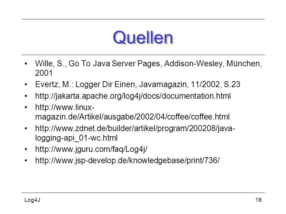 QuellenWille, S., Go To Java Server Pages, Addison-Wesley, München, 2001. Evertz, M.: Logger Dir Einen, Javamagazin, 11/2002, S.23.