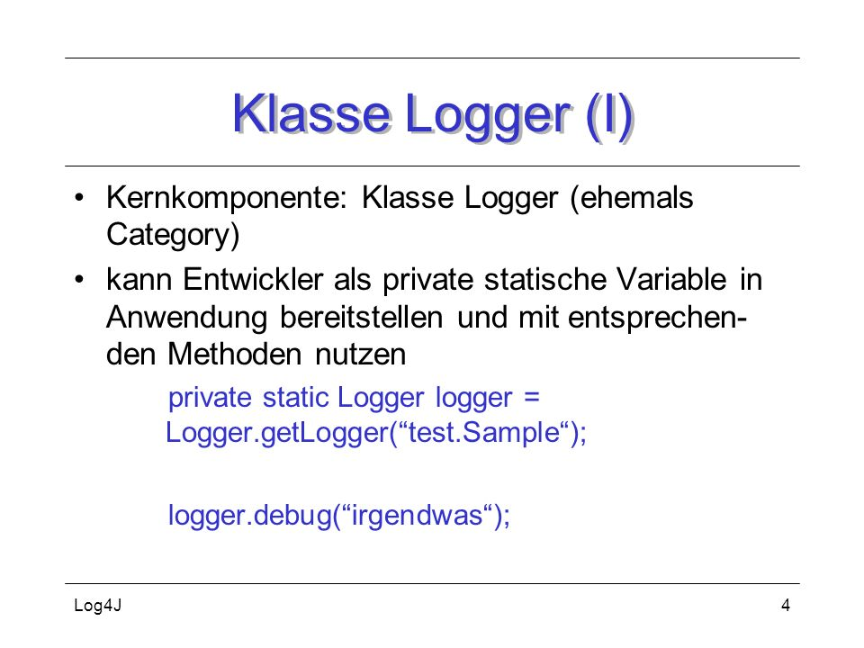 Klasse Logger (I) Kernkomponente: Klasse Logger (ehemals Category)