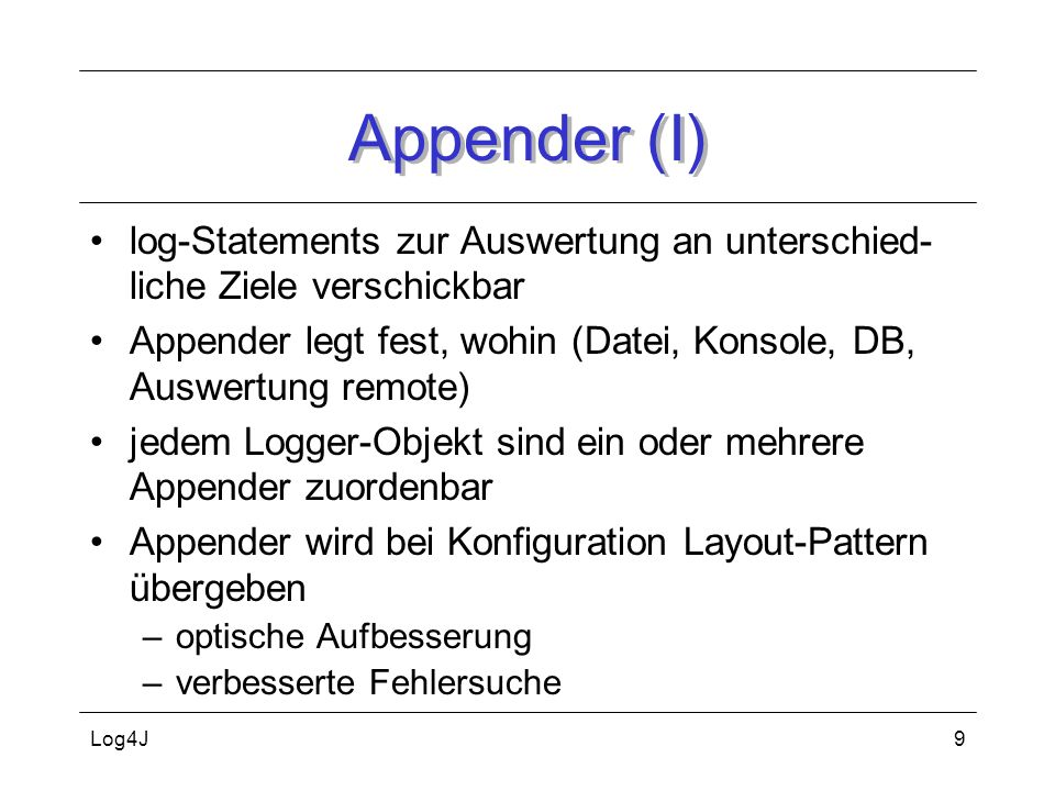 Appender (I) log-Statements zur Auswertung an unterschied-liche Ziele verschickbar.