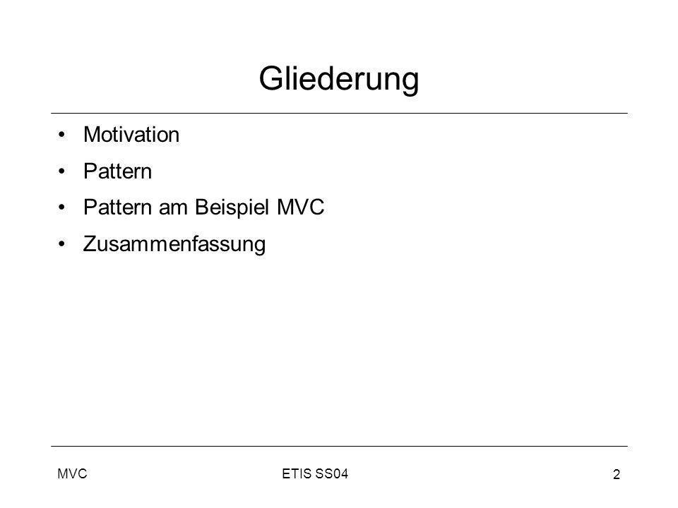 Gliederung Motivation Pattern Pattern am Beispiel MVC Zusammenfassung