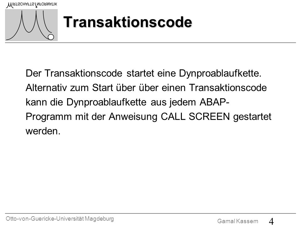 Transaktionscode Der Transaktionscode startet eine Dynproablaufkette.