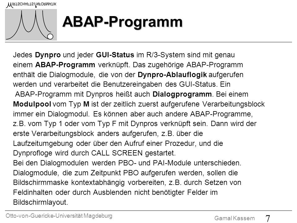 ABAP-Programm Jedes Dynpro und jeder GUI-Status im R/3-System sind mit genau. einem ABAP-Programm verknüpft. Das zugehörige ABAP-Programm.