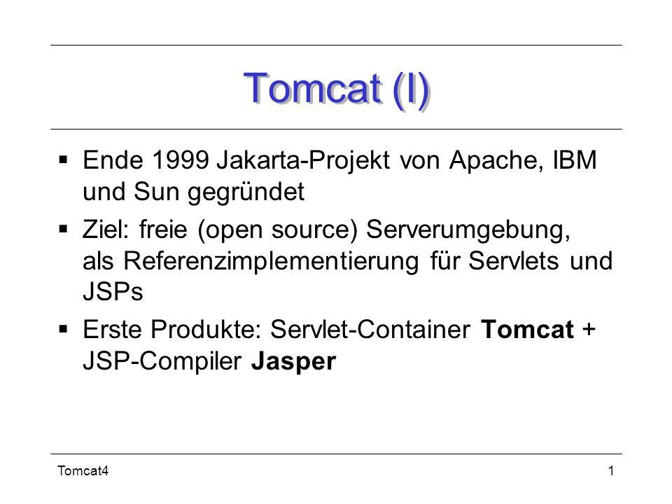 Tomcat (I) Ende 1999 Jakarta-Projekt von Apache, IBM und Sun gegründet
