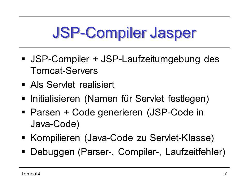JSP-Compiler Jasper JSP-Compiler + JSP-Laufzeitumgebung des Tomcat-Servers. Als Servlet realisiert.