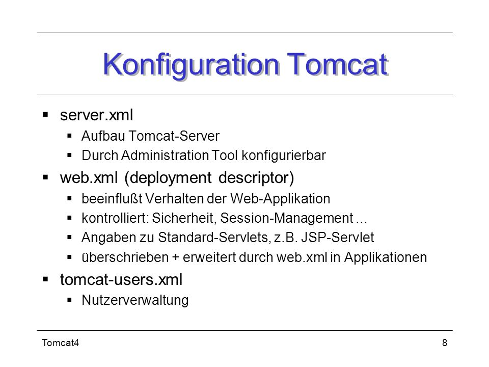 Konfiguration Tomcat server.xml web.xml (deployment descriptor)