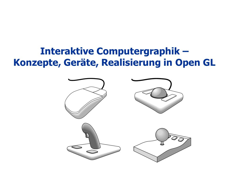 Interaktive Computergraphik – Konzepte, Geräte, Realisierung in Open GL