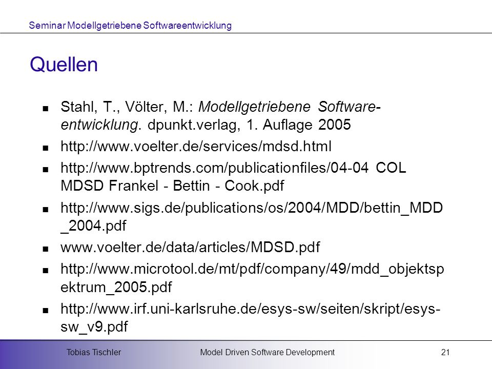 Quellen Stahl, T., Völter, M.: Modellgetriebene Software-entwicklung. dpunkt.verlag, 1. Auflage 2005.