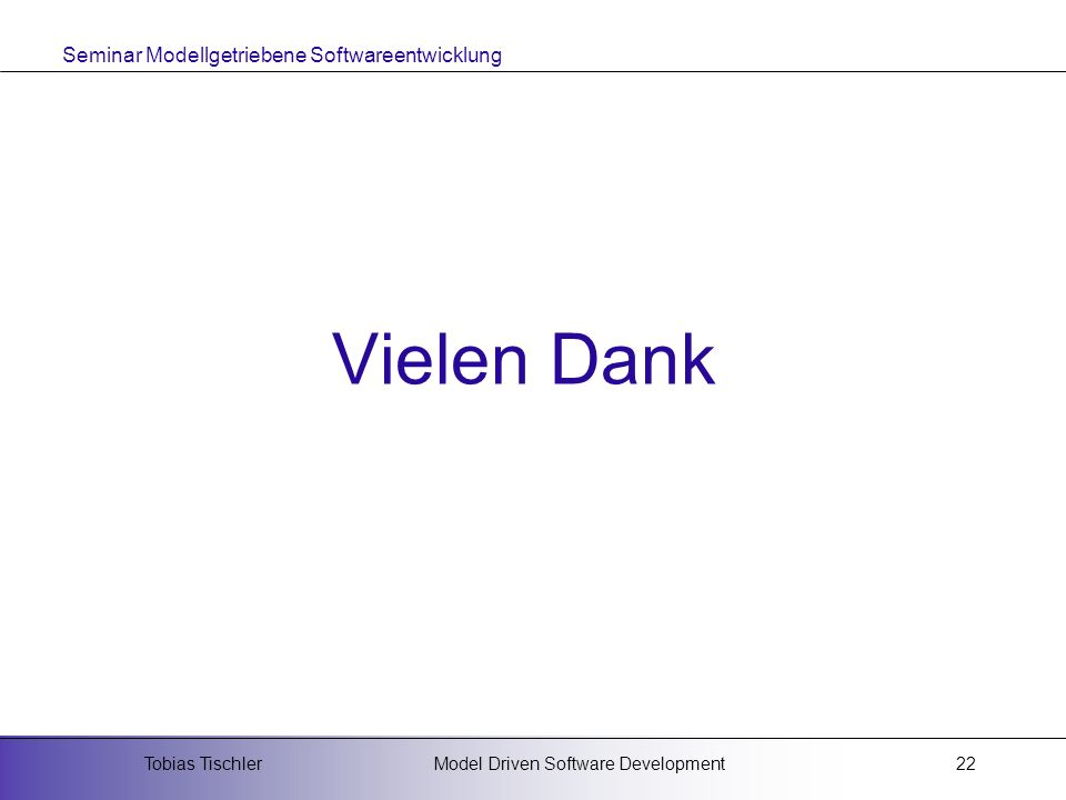 Vielen Dank Tobias Tischler Model Driven Software Development