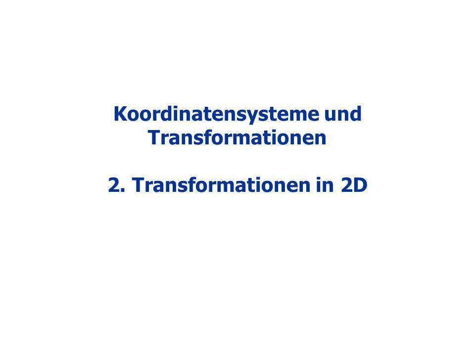 Koordinatensysteme und Transformationen 2. Transformationen in 2D