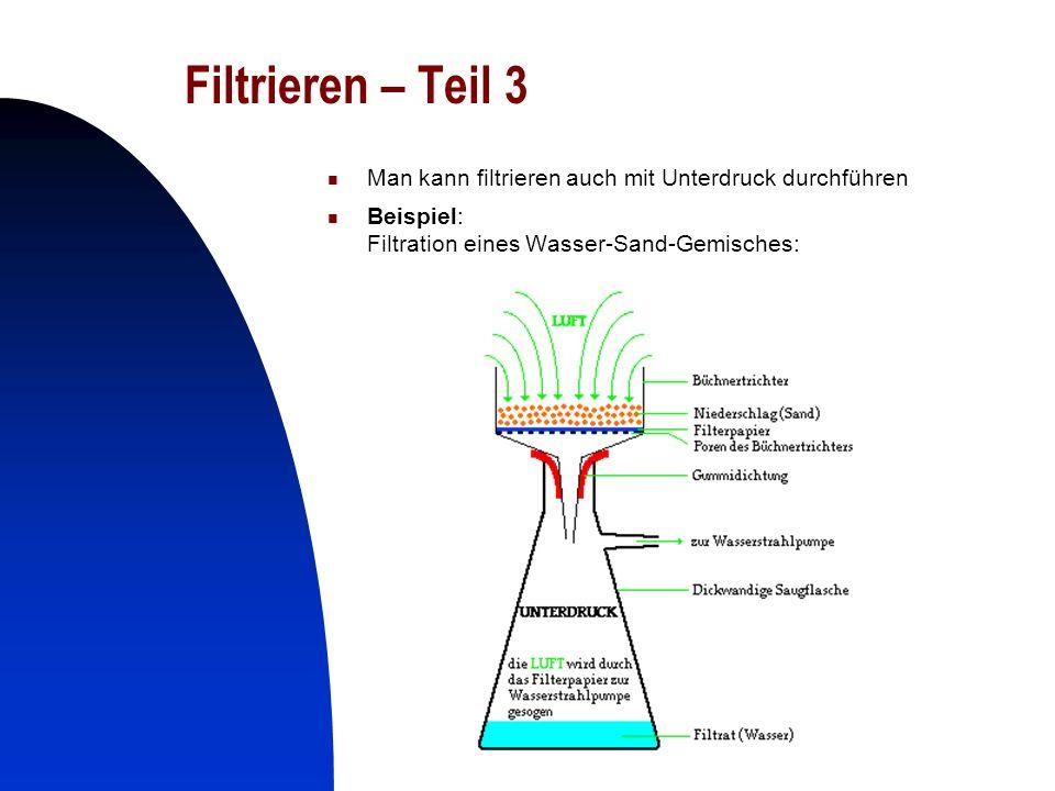 Filtrieren – Teil 3 Man kann filtrieren auch mit Unterdruck durchführen.
