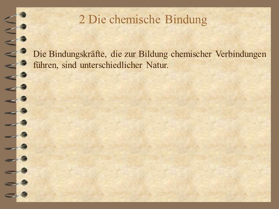 2 Die chemische Bindung Die Bindungskräfte, die zur Bildung chemischer Verbindungen.