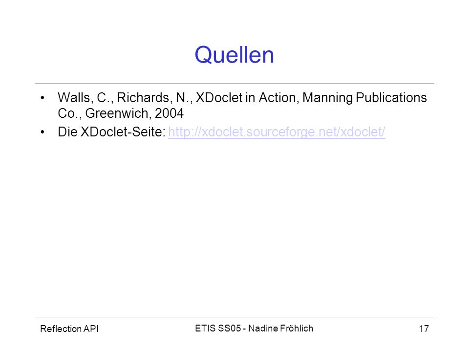 Quellen Walls, C., Richards, N., XDoclet in Action, Manning Publications Co., Greenwich, 2004.
