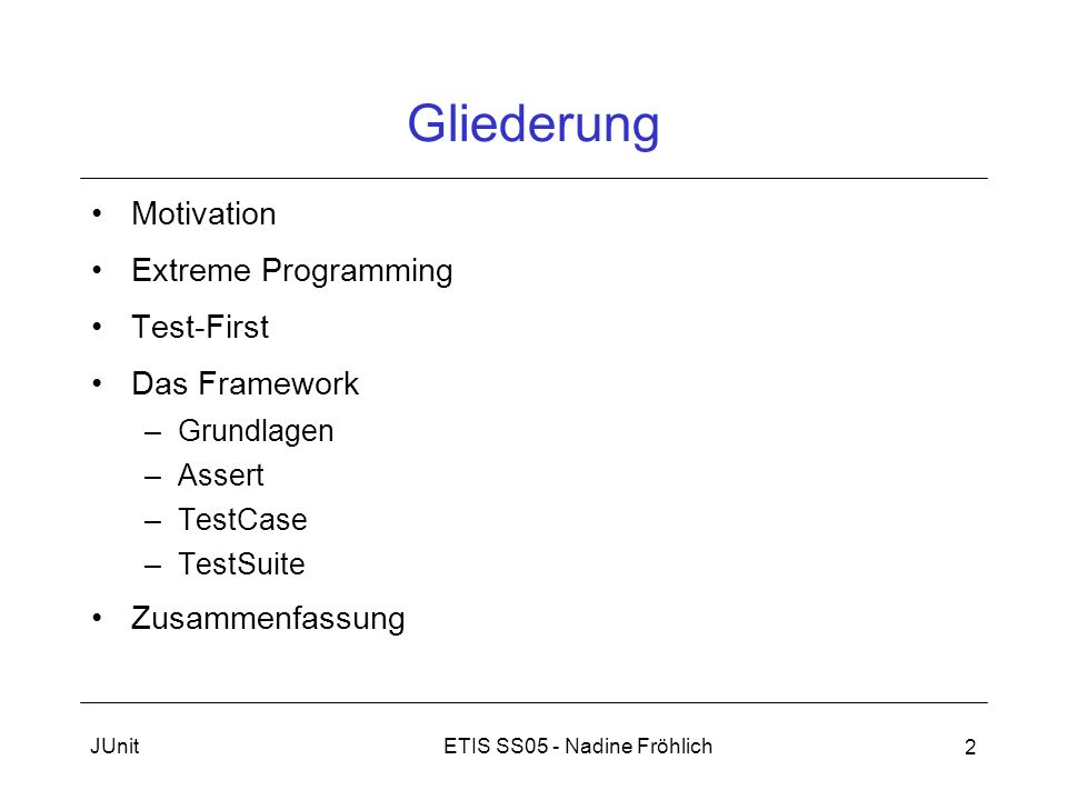 Gliederung Motivation Extreme Programming Test-First Das Framework
